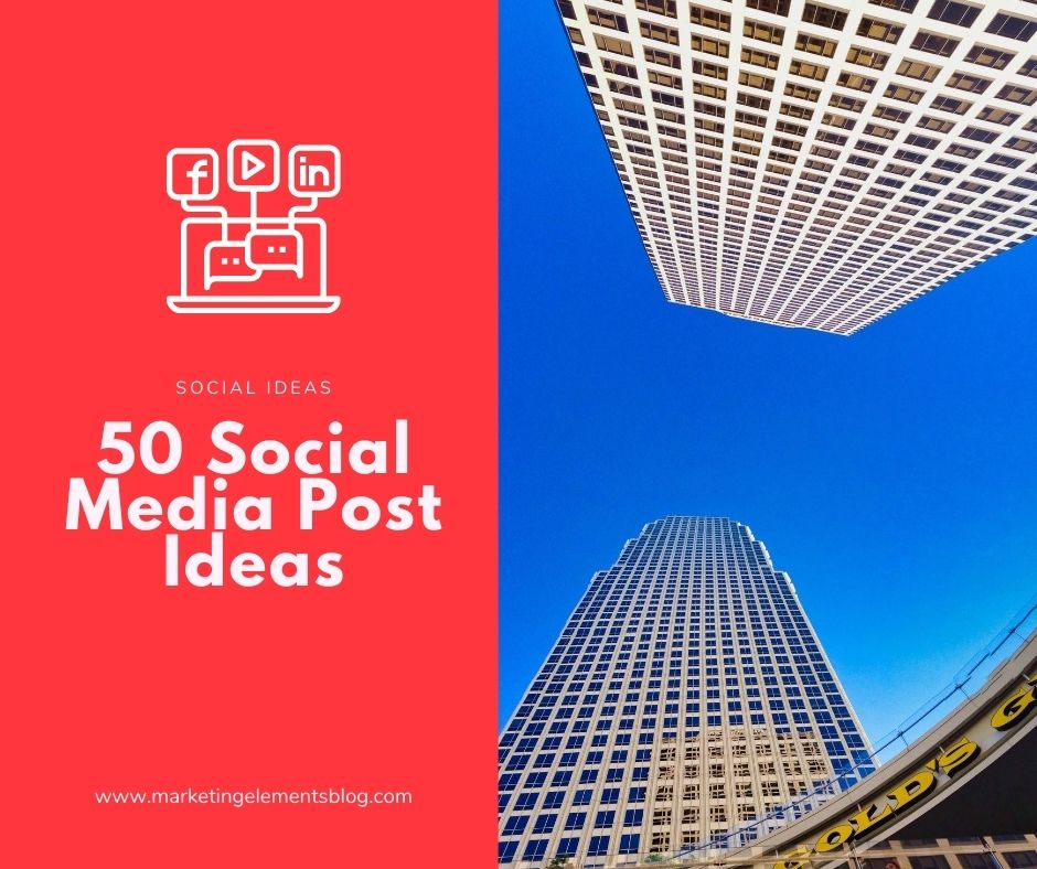 http://marketingelementsblog.com/2020/08/50-social-media-post-ideas/
